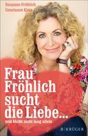 Susanne Fröhlich: Frau Fröhlich sucht die Liebe ... und bleibt nicht lang allein ★★★