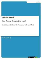 Eine Zensur findet nicht statt? - Ein kritischer Blick auf die Filmzensur in Deutschland