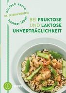 Claudia Nichterl: Einfach essen – leichter leben mit Fruktose- und Laktoseunverträglichkeit