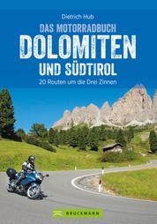 Das Motorradbuch Dolomiten und Südtirol - Die besten Biker-Hot Spots und Tourenspaß. Motorardtouren, Tagesausflüge, Panoramastraßen