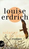Louise Erdrich: Solange du lebst ★★★★
