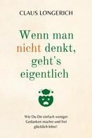 Claus Longerich: Wenn man nicht denkt, geht's eigentlich!