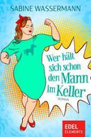 Sabine Wassermann: Wer hält sich schon den Mann im Keller ★★