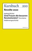 Hedwig PD Dr. Richter: Sind Frauen die besseren Revolutionäre?