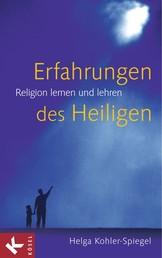 Erfahrungen des Heiligen - Religion lernen und lehren