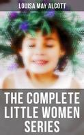 Louisa May Alcott: The Complete Little Women Series