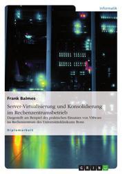 Server-Virtualisierung und Konsolidierung im Rechenzentrumsbetrieb - Dargestellt am Beispiel des praktischen Einsatzes von VMware im Rechenzentrum des Universitätsklinikums Bonn