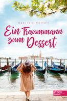 Gabriele Ketterl: Ein Traummann zum Dessert ★★★★