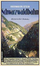 Schwarzwaldbahn - Ein historischer Kriminalroman um Robert Gerwig