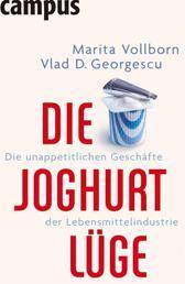 Die Joghurt-Lüge - Die unappetitlichen Geschäfte der Lebensmittelindustrie