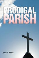 Leo F. White: Prodigal Parish