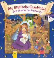 Die Biblische Geschichte - Das Wunder der Weihnacht - Die Weihnachtsgeschichte für die ganze Familie