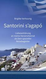 Santorini s'agapó - Liebeserklärung an meine Herzensheimat als Dein spezieller Reisebegleiter