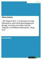"""Helene Dolmat: """"The King Is Alive"""" von Kristian Levring. Filmanalyse unter Berücksichtigung der Bezüge zwischen dem Film und der Tragödie von William Shakespeare """"King Lear"""""""
