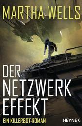 Der Netzwerkeffekt - Ein Killerbot-Roman