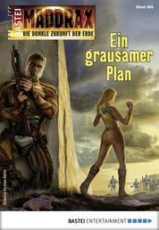 Maddrax 466 - Science-Fiction-Serie - Ein grausamer Plan
