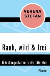 Rauh, wild & frei - Mädchengestalten in der Literatur