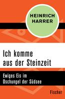 Heinrich Harrer: Ich komme aus der Steinzeit ★★★★★