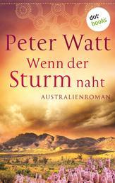 Wenn der Sturm naht: Die große Australien-Saga - Band 3 - Roman