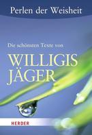 Willigis Jäger: Perlen der Weisheit: Die schönsten Texte von Willigis Jäger