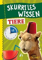 Skurriles Wissen: Tiere - Ein Kamel kann in 15 Minuten 200 Liter Wasser trinken … und 99 weitere unnütze Fakten