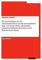 Sebastian Schauff: Die Auswirkungen der EU Zuckermarktreform auf die wirtschaftliche Lage von Zuckerrüben anbauenden landwirtschaftlichen Betrieben in der Köln-Aachener Bucht