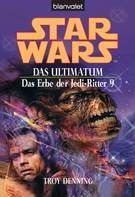 Troy Denning: Star Wars. Das Erbe der Jedi-Ritter 9. Das Ultimatum ★★★★★