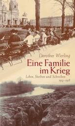 Eine Familie im Krieg - Leben, Sterben und Schreiben 1914-1918