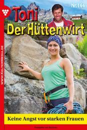 Toni der Hüttenwirt 144 – Heimatroman - Keine Angst vor starken Frauen