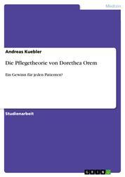 Die Pflegetheorie von Dorethea Orem - Ein Gewinn für jeden Patienten?