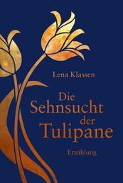 Die Sehnsucht der Tulipane - Erzählung.
