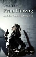 Daniel Juhr: Frau Herzog und der Mann im Schatten ★★★★
