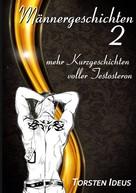 Torsten Ideus: Männergeschichten 2