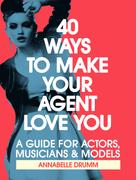 Annabelle Drumm: 40 Ways To Make Your Agent Love You
