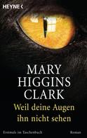 Mary Higgins Clark: Weil deine Augen ihn nicht sehen ★★★★