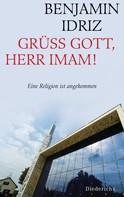 Benjamin Idriz: Grüß Gott, Herr Imam! ★