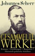 Johannes Scherr: Gesammelte Werke: Romane + Erzählungen + Biografien + Historisch-politische Schriften