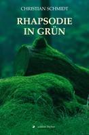 Christian Schmidt: Rhapsodie in Grün