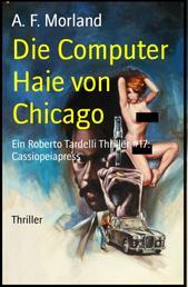 Die Computer Haie von Chicago - Ein Roberto Tardelli Thriller #17: Cassiopeiapress