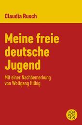 Meine freie deutsche Jugend - Mit einer Nachbemerkung von Wolfgang Hilbig