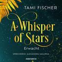 Tami Fischer: Erwacht - A Whisper of Stars, Band 1 (Gekürzt) ★★★★
