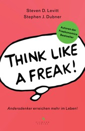 Think like a Freak - Andersdenker erreichen mehr im Leben