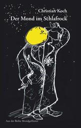 Der Mond im Schlafrock - Geschichten, Verse und Lieder für Erwachsene