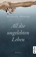 Michaela Abresch: All die ungelebten Leben