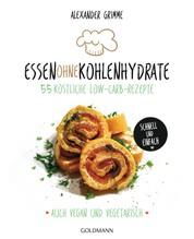 Essen ohne Kohlenhydrate - 55 köstliche Low-Carb-Rezepte - Schnell und einfach - Auch vegan und vegetarisch - -