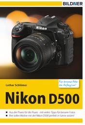Nikon D500 - Für bessere Fotos von Anfang an! - Das Kamerahandbuch für den praktischen Einsatz
