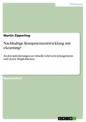 Nachhaltige Kompetenzentwicklung mit eLearning? - Zu den Anforderungen an virtuelle Lehr-Lern-Arrangements und deren Möglichkeiten