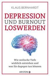 Depression und Burnout loswerden - Wie seelische Tiefs wirklich entstehen, und was Sie dagegen tun können