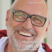 Hypnose und mein Leben - Ein biografisches Hypnose-Lehrbuch