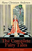 Hans Christian Andersen: The Complete Fairy Tales of Hans Christian Andersen (127 Stories in one volume)